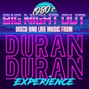 80s BIG NIGHT OUT Duran Duran Experience & Disco