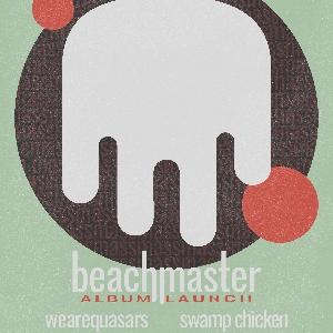 Beachmaster / WeAreQuasars / Swamp Chicken