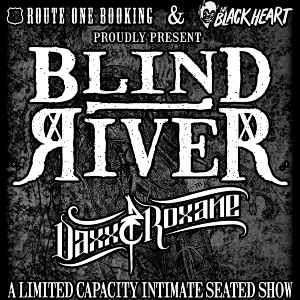 Blind River + Daxx & Roxane - Ltd Cap Extra Show
