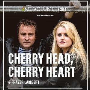 Cherry Head, Cherry Heart + Frazer Lambert