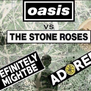 Definitely Mightbe / Adored  (Oasis v Stone Roses)