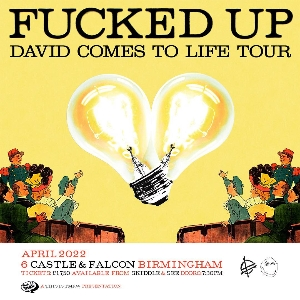 Fucked Up - 'David Comes To Life' Tour