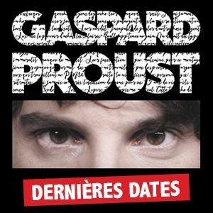 GASPARD PROUST - Dernières dates