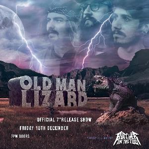 "Old Man Lizard - Ltd Capacity 7"" Release Show"